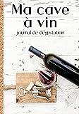 Ma cave à vin : journal de dégustation: Cahier de notations et de dégustations destiné aux amateurs de bons vins - gardez un souvenir des meilleurs ... du palais | 100 fiches au format 7*10'