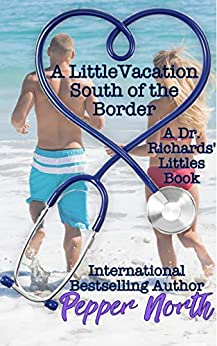 A Little Vacation South of the Border: A Dr. Richards' Littles Book by [Pepper North]