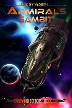 Admiral's Gambit (A Spineward Sectors Novel Book 2) by [Luke Sky Wachter, Pacific Crest Publishing, Caleb Wachter]