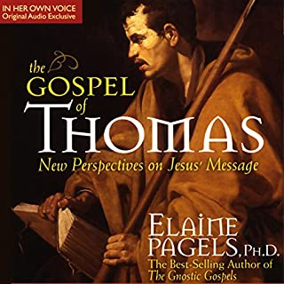 The Gospel of Thomas     A New Vision of the Message of Jesus              By:                                                                                                                                 Elaine Pagels                               Narrated by:                                                                                                                                 Elaine Pagels                      Length: 1 hr and 53 mins     207 ratings     Overall 4.1