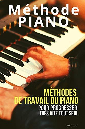 Méthode piano: Méthodes de travail du piano pour progresser très vite tout seul