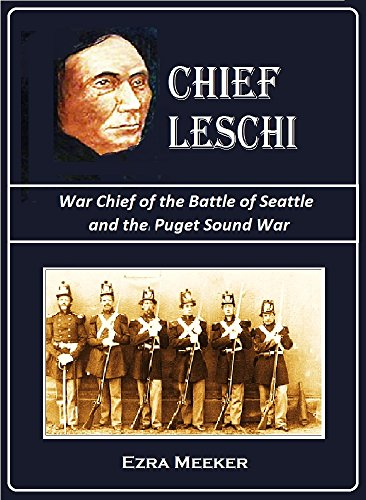 Chief Leschi,  War Chief of the  Battle of Seattle  and the Puget Sound War, 1855–56
