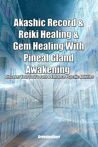 Akashic Record & Reiki Healing & Gem Healing With Pineal Gland Awakening - Discover Your Soul's Path & Enhance Psychic Abilities (English Edition)