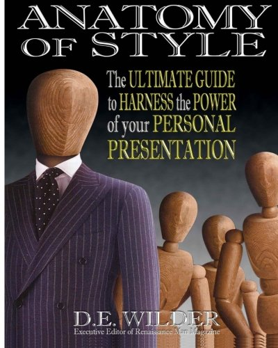 Anatomy of Style: The Ultimate Guide to Harness the Power of your Personal Presentation