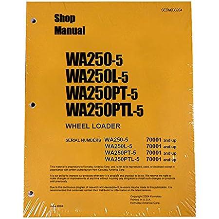 Amazon Com Komatsu Wa250 5 Wa250l 5 Wa250pt 5 Wa250ptl 5 Wheel Loader Workshop Repair Service Manual Part Number Sebm033204 Automotive