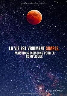 « La vie est vraiment simple, mais nous insistons pour la compliquer. » ⎮ Carnet de Croquis: Carnet de Croquis/ Pages blan...