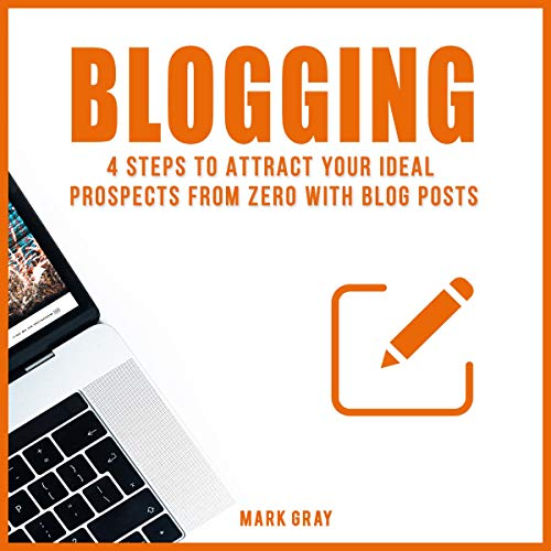 Blogging: 4 Steps to Attract Your Ideal Prospects from Zero with Blog Posts audiobook cover art