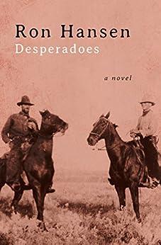 Desperadoes: A Novel by [Ron Hansen]