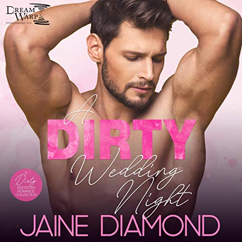 A Dirty Wedding Night: A Dirty Rockstar Romance Collection cover art