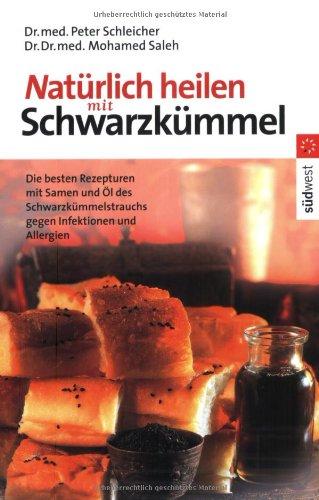 Natürlich heilen mit Schwarzkümmel: Die besten Rezepturen mit Samen und Öl des Schwarzkümmelstrauchs gegen Infektionen und Allergien
