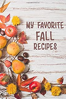 My Favorite Fall Recipes: For All Your Autumn and Thanksgiving Recipes