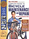 Bicycling Magazine s Complete Guide to Bicycle Maintenance and Repair for Road and Mountain Bikes