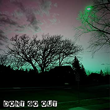 Don't Go Out (Just Stay Inside)