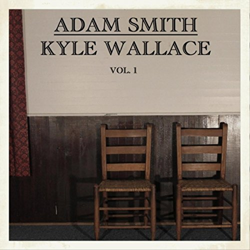 Adam Smith & Kyle Wallace, Vol. I