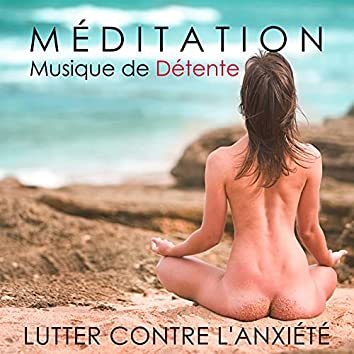 Méditation - Musique de Détente pour Lutter contre l'Anxiété