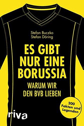 Es gibt nur eine Borussia: Warum wir den BVB lieben. 200 Fakten und Legenden