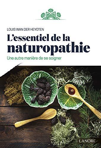 L'essentiel de la naturopathie : Une autre manière de se soigner