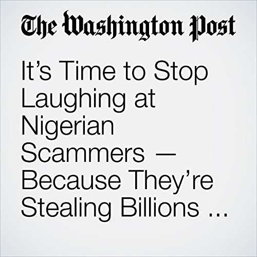It's Time to Stop Laughing at Nigerian Scammers — Because They're Stealing Billions of Dollars copertina