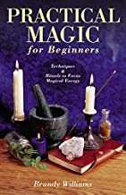 Practical Magic for Beginners: Techniques & Rituals to Focus Magical Energy (For Beginners (Llewellyn's))