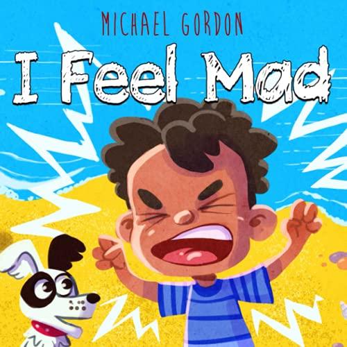 I Feel Mad: (Anger Management For Kids, Children's Books about Emotions & Feelings, Kindergarten, Preschool)