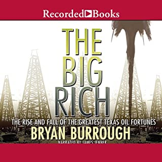 The Big Rich     The Rise and Fall of the Greatest Texas Oil Fortunes              By:                                                                                                                                 Bryan Burrough                               Narrated by:                                                                                                                                 James Jenner                      Length: 22 hrs and 11 mins     465 ratings     Overall 4.4