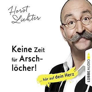 Keine Zeit für Arschlöcher! ... hör auf dein Herz                   Autor:                                                                                                                                 Horst Lichter                               Sprecher:                                                                                                                                 Horst Lichter                      Spieldauer: 5 Std. und 30 Min.     799 Bewertungen     Gesamt 4,6