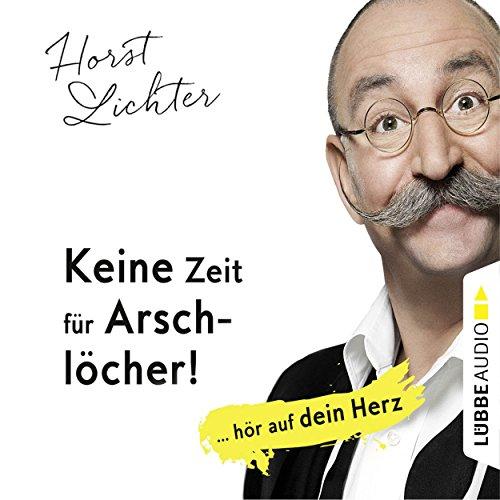 Keine Zeit für Arschlöcher! ... hör auf dein Herz audiobook cover art