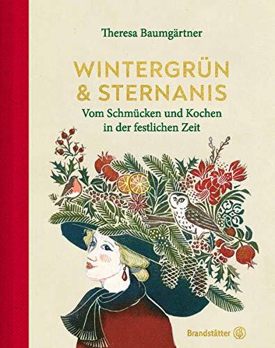 Wintergrün & Sternanis: Vom Schmücken und Kochen in der festlichen Zeit