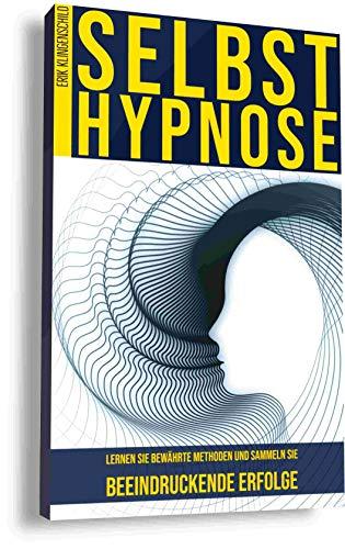 Selbsthypnose: Lernen Sie bewährte Methoden und sammeln Sie beeindruckende Erfolge: Mit Hypnose zum Erfolg. Durch Hypnose abnehmen, mit dem Rauchen aufhören, rauchfrei werden und erfolgreich werden.
