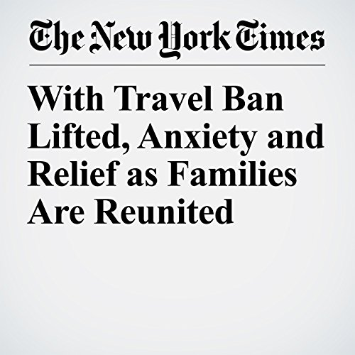 『With Travel Ban Lifted, Anxiety and Relief as Families Are Reunited』のカバーアート