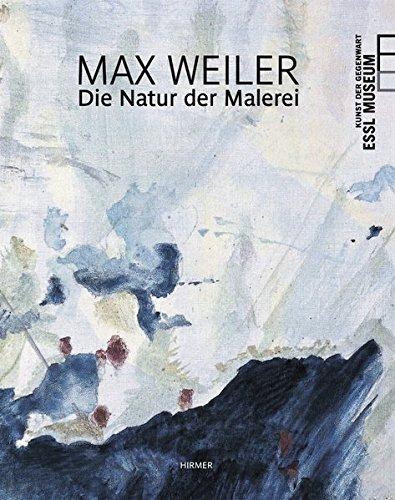 Max Weiler: Die Natur der Malerei; Katalog zur Aussstellung im EsslMuseum, Wien, 19.03.2010 - 29.08.2010: The Nature of Painting