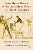 Joan Myers Brown and the Audacious Hope of the Black Ballerina: A Biohistory of American Performance (English Edition)