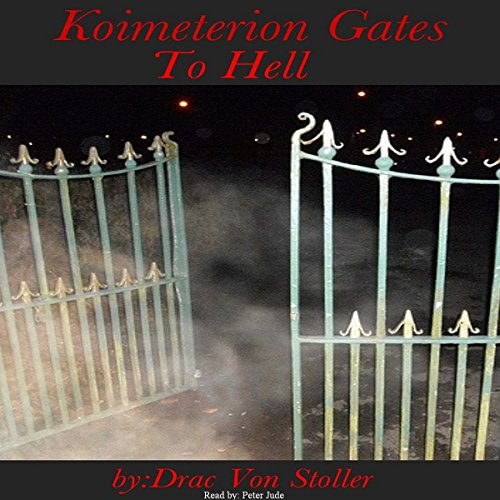 Koimeterion Gates to Hell                   By:                                                                                                                                 Drac Von Stoller                               Narrated by:                                                                                                                                 Peter Jude Ricciardi                      Length: 8 mins     Not rated yet     Overall 0.0