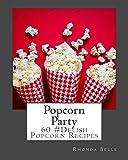 Popcorn Party: 60 #Delish Popcorn Recipes