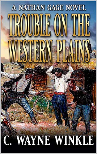 Trouble on the Western Plains: A Western Adventure (A Nathan Gage Novel Book 1) by [C. Wayne Winkle]