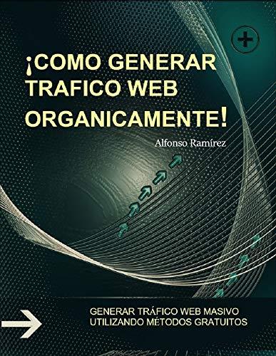¡COMO GENERAR TRAFICO WEB ORGANICAMENTE!