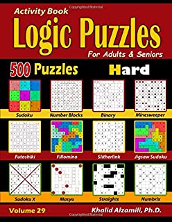 Activity Book : Logic Puzzles for Adults & Seniors: 500 Hard Puzzles (Sudoku - Fillomino - Straights - Futoshiki - Binary - Slitherlink - Sudoku X - ... Minesweeper) (Brain Games for Adults Series)