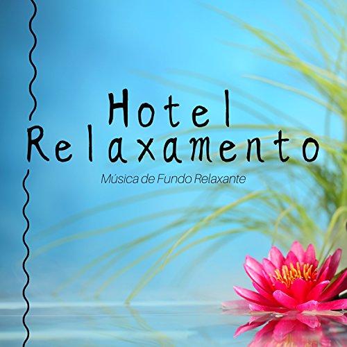Hotel Relaxamento - Música de Fundo Relaxante para o Relaxamento com os Melhores Sons da Natureza