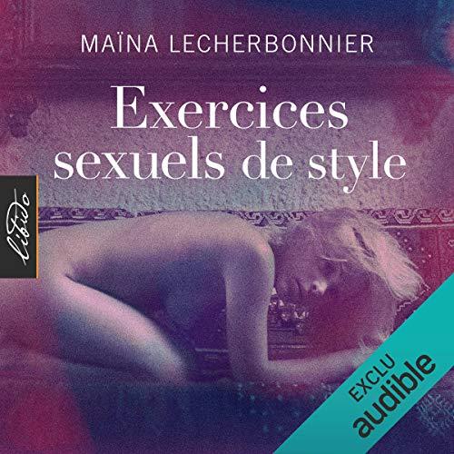 Exercices sexuels de style 1                   De :                                                                                                                                 Maïna Lecherbonnier                               Lu par :                                                                                                                                 Pascale Chemin                      Durée : 3 h et 58 min     2 notations     Global 5,0