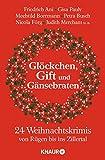 Glöckchen, Gift und Gänsebraten: 24 Weihnachtskrimis von Rügen bis ins Zillertal - Johannes Engelke