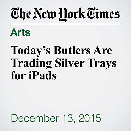 Today's Butlers Are Trading Silver Trays for iPads audiobook cover art