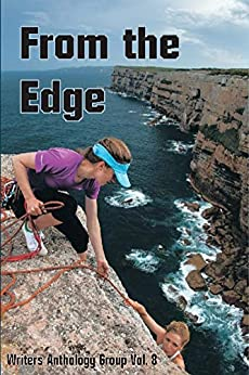 From the Edge: Writers Anthology Group Volume 8 (WAG short stories) by [Writers Anthology Group, Bernie Dowling, Pauline Davies, Raelene Purtill, Vera Murray, David  MacLaughlin, Jenny  Woolsey, Ronald  Holt]
