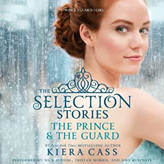 The Prince & The Guard     The Selection Novellas              By:                                                                                                                                 Kiera Cass                               Narrated by:                                                                                                                                 Nick Podehl,                                                                                        Tristan Morris,                                                                                        Amy Rubinate                      Length: 4 hrs and 35 mins     450 ratings     Overall 4.3