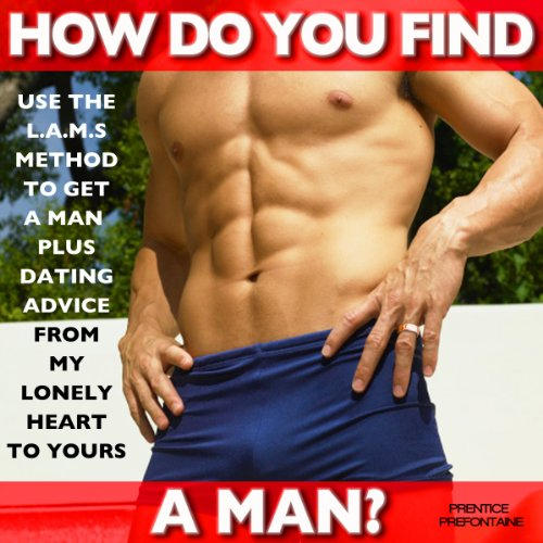 How Do You Find A Man? Use The L.A.M.S. Method To Get A Man Plus Dating Advice From My Lonely Heart To Yours