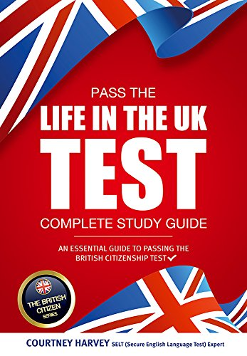 Pass the Life in the UK Test: Complete Study Guide 2017 Edition - With 3 Mock Tests (British Citizenship Series) (The British Citizen Series) (English Edition)