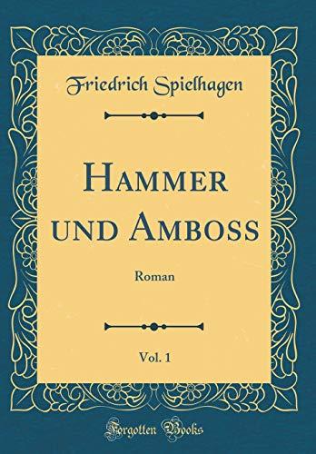 Hammer und Amboss, Vol. 1: Roman (Classic Reprint)
