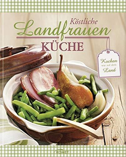 Köstliche Landfrauen-Küche: Kochen wie auf dem Land