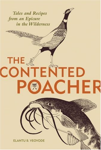 Contented Poachers Epicurean Odyssey: Tales and Recipes from an Epicure in the Wilderness download ebooks PDF Books