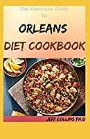 The Awesome Guide To ORLEANS DIET COOKBOOK: 50+ Fast And Fresh Recipes for New Orleans Cookbook