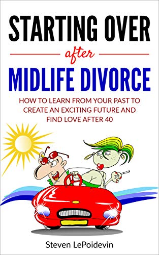 Book: Starting Over after Midlife Divorce - How you can learn from your past to create an exciting new future and find love after 40 by Steven LePoidevin